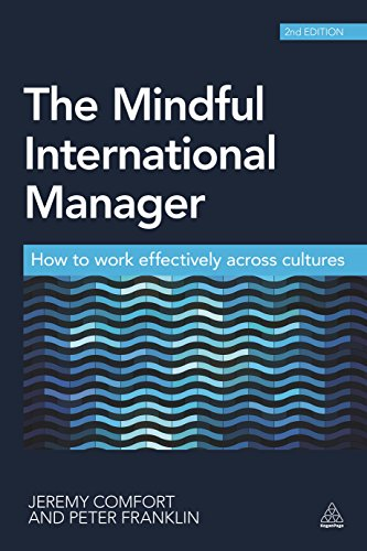 The Mindful International Manager: How to Work Effectively Across Cultures: Comfort, Jeremy, ...