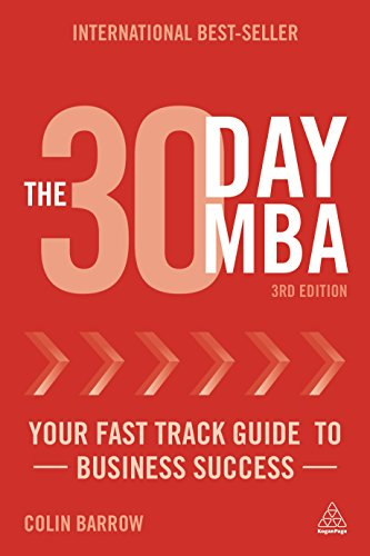 The 30 Day MBA: Your Fast Track Guide to Business Success (Third Edition): Colin Barrow