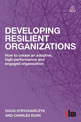 Developing Resilient Organizations: How to Create an Adaptive, High Performance and Engaged ...