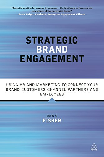 Strategic Brand Engagement: Using HR and Marketing to Connect Your Brand Customers, Channel ...