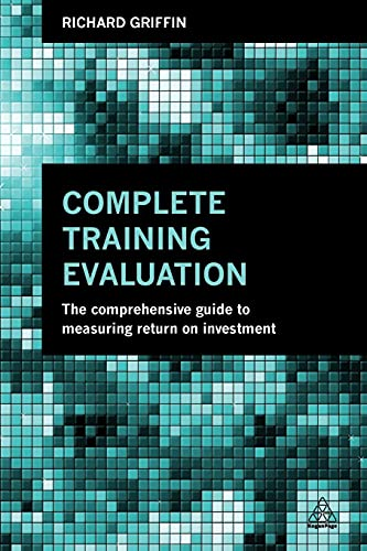 9780749471002: Complete Training Evaluation: The Comprehensive Guide to Measuring Return on Investment
