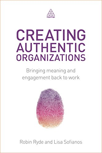 9780749471439: Creating Authentic Organizations: Bringing Meaning and Engagement Back to Work