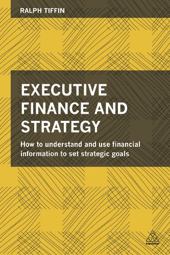 9780749471507: Executive Finance and Strategy: How to Understand and Use Financial Information to Set Strategic Goals