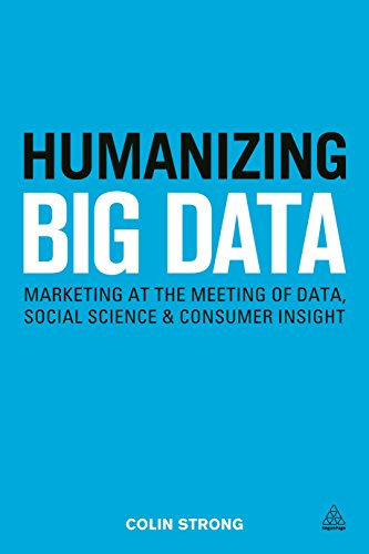 9780749472115: Humanizing Big Data: Marketing at the Meeting of Data, Social Science and Consumer Insight