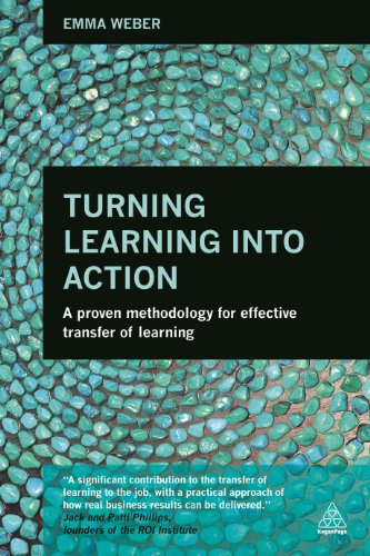 9780749472221: Turning Learning into Action: A Proven Methodology for Effective Transfer of Learning