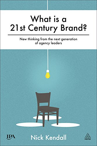 9780749472627: What is a 21st Century Brand?: New Thinking from the Next Generation of Agency Leaders