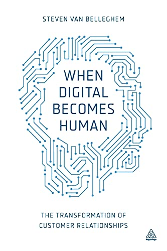 9780749473235: When Digital Becomes Human: The Transformation of Customer Relationships
