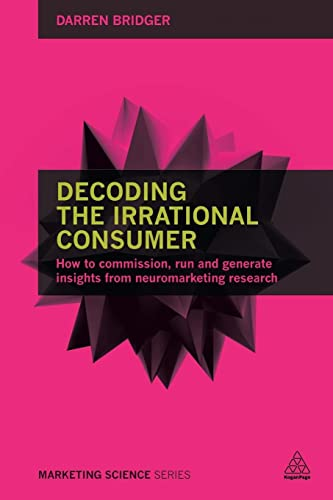 9780749473846: Decoding the Irrational Consumer: How to Commission, Run and Generate Insights from Neuromarketing Research (Marketing Science)