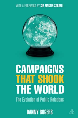 9780749475093: Campaigns that Shook the World: The Evolution of Public Relations