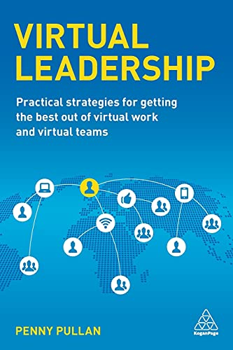 9780749475963: Virtual Leadership: Practical Strategies for Getting the Best Out of Virtual Work and Virtual Teams