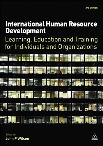 International Human Resource Development: Learning, Education and Training for Individuals and ...