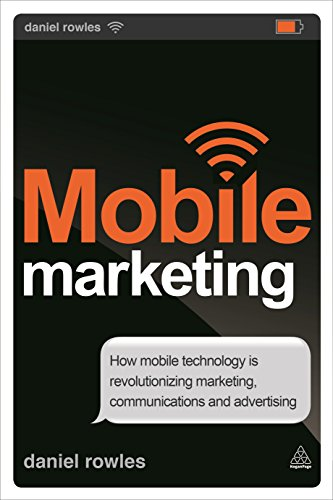 9780749476113: Mobile Marketing: How Mobile Technology is Revolutionizing Marketing, Communications and Advertising (Kogan Page Hardback Collection)