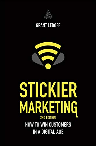 9780749476267: Stickier Marketing: How to Win Customers in a Digital Age