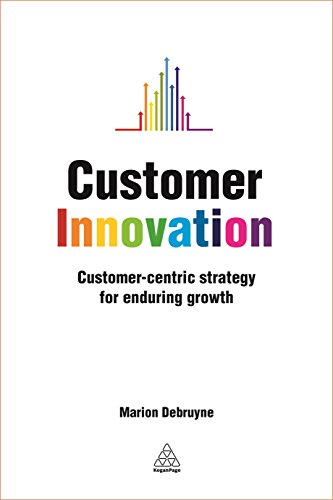 9780749476540: Customer Innovation: Customer-centric Strategy for Enduring Growth (Kogan Page Hardback Collection)