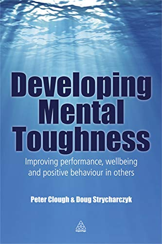 9780749476557: Developing Mental Toughness: Improving Performance, Wellbeing and Positive Behaviour in Others