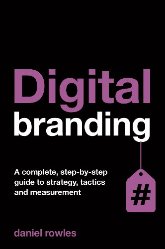 9780749476564: Digital Branding: A Complete Step-by-Step Guide to Strategy, Tactics and Measurement (Kogan Page Hardback Collection)