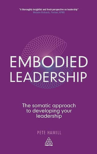 9780749476595: Embodied Leadership: The Somatic Approach to Developing Your Leadership