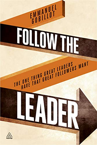 9780749476656: Follow the Leader: The One Thing Great Leaders Have that Great Followers Want (Kogan Page Hardback Collection)