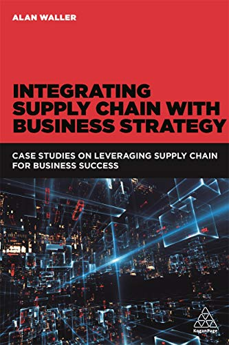 9780749477660: Integrating Supply Chain with Business Strategy: Case Studies on Leveraging Supply Chain for Business Success