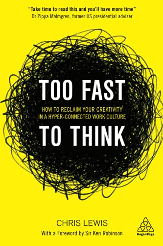 9780749478865: Too Fast to Think: How to Reclaim Your Creativity in a Hyper-connected Work Culture