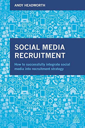 9780749479213: Social Media Recruitment: How to Successfully Integrate Social Media into Recruitment Strategy