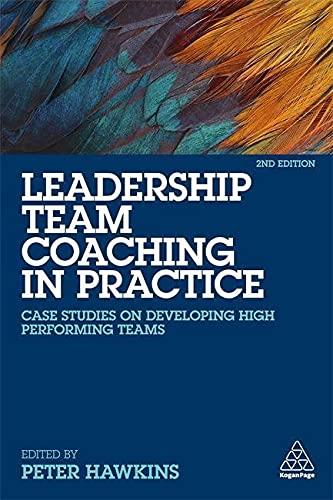 9780749482381: Leadership Team Coaching in Practice: Case Studies on Developing High-Performing Teams