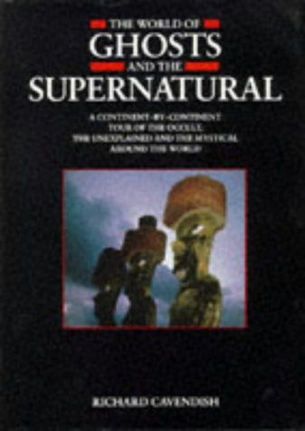 The World of Ghosts and the Supernatural: RICHARD CAVENDISH