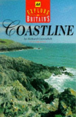 EXPLORE BRITAIN'S COASTLINE (AA EXPLORE BRITAIN GUIDES): RICHARD CAVENDISH