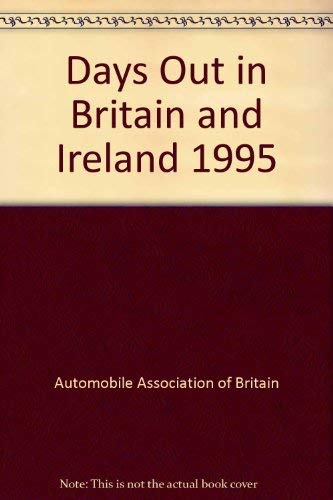 Days Out in Britain and Ireland 1995: Automobile Association of Britain