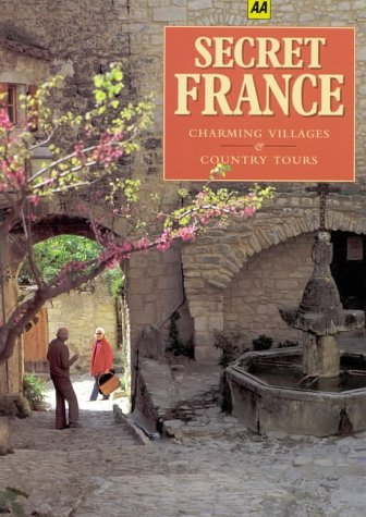Secret France: Charming Villages and Country Tours (AA Illustrated Reference): RICHARD FREEMAN
