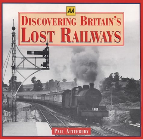 9780749522643: Discovering Britain's Lost Railways (AA Illustrated Reference)