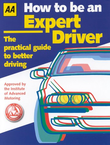 9780749531560: How to be an Expert Driver: The Practical Guide to Better Driving