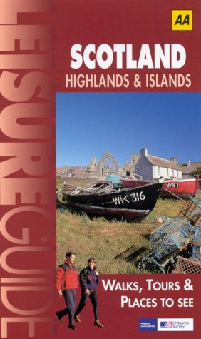 9780749532994: AA Leisure Guide: Scotland Highlands & Islands: Walks, Tours & Places to See