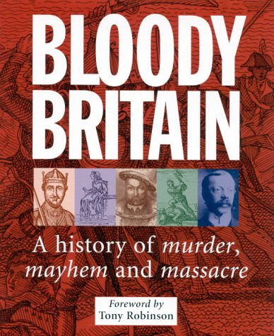 9780749534943: Bloody Britain: A Guide to the History of Murder, Massacre and Mayhem