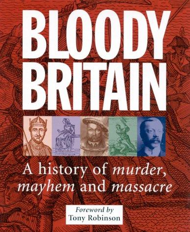 Bloody Britain. A History of Murder, Mayhem: Forward by Tony