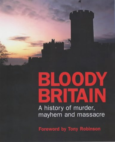 9780749536176: Bloody Britain: A Guide to the History of Murder, Massacre and Mayhem (Travel Guide)