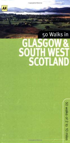 50 Walks in Glasgow & South West Scotland: 50 Walks of 2 to 10 Miles: AA Publishing
