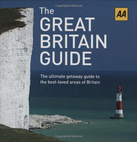 9780749553203: The Great Britain Guide: The Ultimate Getaway Guide to the Best-Loved Areas of Britain (AA Illustrated Reference)