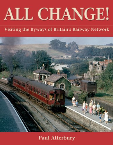 9780749557850: All Change!: Visiting the Byways of Britain's Railway Network (AA Illustrated Reference)