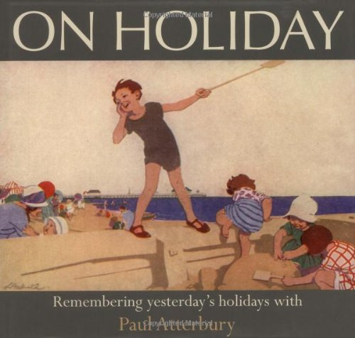 9780749558048: On Holiday: Remembering Yesterday's Holidays with Paul Atterbury (AA Illustrated Reference)