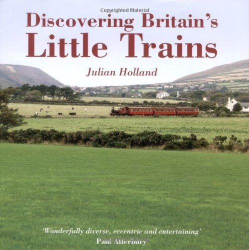 Discovering Britain's Little Trains (0749558679) by Julian Holland