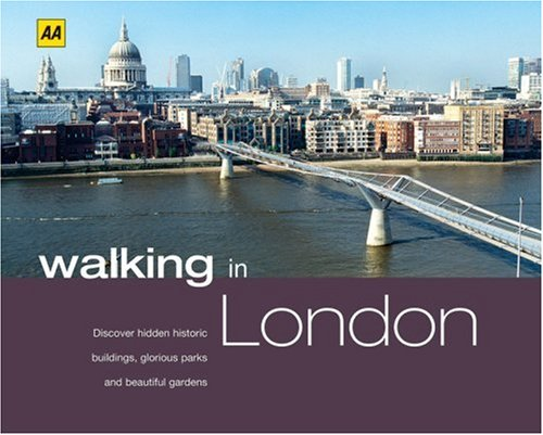 Walking in London: Discover Hidden Historic Buildings, Glorious Parks and Beautiful Gardens (AA ...