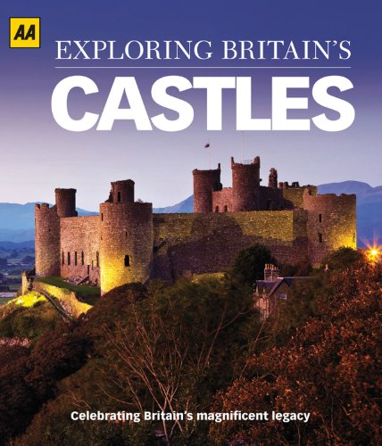 Exploring Britain's Castles: Celebrating Britain's Magnificent Legacy: AA Publishing
