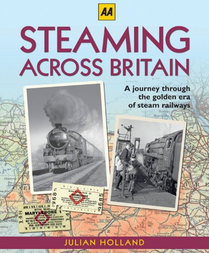 9780749570774: Steaming Across Britain: A Nostalgic Journey Through the Golden Years of Steam Railways (Aa)