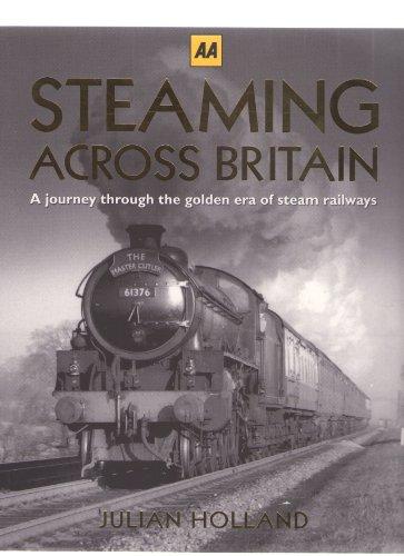 9780749571054: AA STEAMING ACROSS BRITAIN A JOURNEY THROUGH THE GOLDEN ERA OF STEAM RAILWAYS