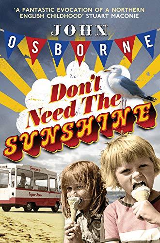 Dont Need The Sunshine: John Osborne