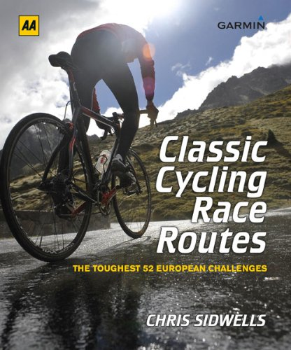 Classic Cycling Race Routes: The Toughest 52 European Challenges: Chris Sidwells