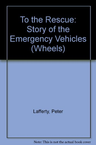 9780749601683: To the Rescue: Story of the Emergency Vehicles (Wheels)