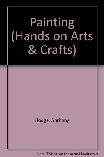 9780749604998: Painting (Hands on Arts & Crafts)