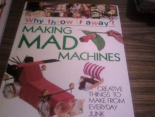 Making Mad Machines (Why Throw it Away) (0749607416) by Jen Green